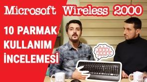 Microsoft Wireless 2000 Klavye İncelemesi – 10 Parmak Uygunluğu